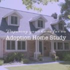 Preparing Your Home for an Adoption Home Study