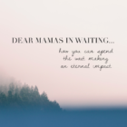 Dear Mamas in Waiting