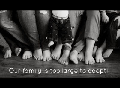 Our Family Is Too Big To Adopt