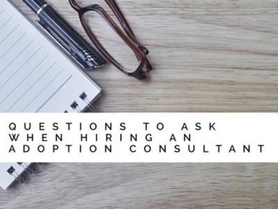 Questions to Ask When Hiring An Adoption Consultant