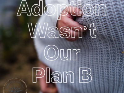 In Their Own Words: Adoption Wasn't Our Plan B