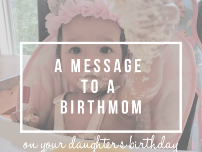 A Message to a Birthmom, On Your Daughter's Birthday